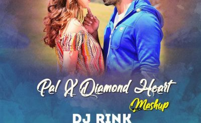Pal X Diamond Heart Mashup, Dj Rink Mashup, Bollywood Mashup, Bollywood Music Mashup, Dj Rink Pal X Diamond Heart Mashup, Dj Rink, Bollywoood Remix, Bollywood Reix Music, Bollywood Remixes