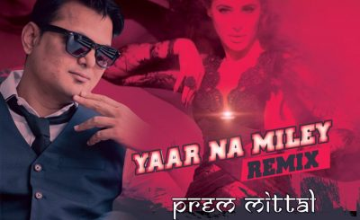 Yaar Na Miley, Prem Mittal, Yaar Na Mile Remix, Prem Mittal Remix, Prem Mittal Remixes, Bollywood Remixes, Bollywood Remix Music