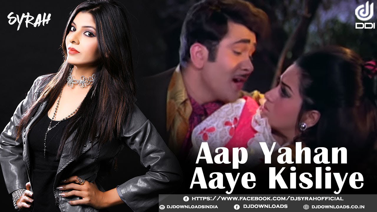 Aap Yahan Aaye Kisliye, Dj Syrah, Dj Syrah Remix, Aap Yahan Aaye Kisliye Remixes, Bollywood Remixes, Bollywood Remix Music, Bollywood Remix