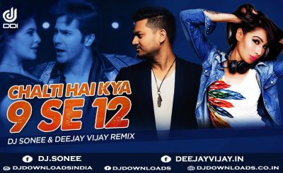 Chalti Hai Kya 9 Se 12, DJ Sonee, Deejay Vijay, DJ Sonee Remix, Deejay Vijay Remix Bollywood Song, Bollywood Remix Song, Bollywood Remixes, Remix Songs