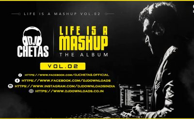DJ CHETAS, Life Is A Mashup Vol.2, Life is a Mashup, DJ Chetas Remixes, DJ Chetas Remix Album, Bollywood Remix Music, Bollywood Remixes, Bollywood Remix