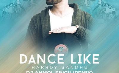 DANCE LIKE (REMIX) - HARRDY SANDHU - DJ ANMOL SINGH