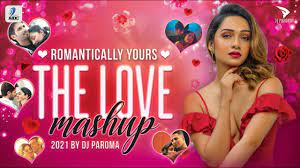 Romantically Yours The Love Mashup | DJ Paroma | Love Songs 2021